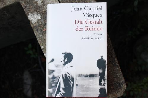 Juan Gabriel Vásquez Die Gestalt der Ruinen Schöffling