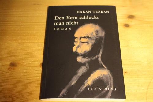 Hakan Tezkan Den Kern schluckt man nicht Elif Verlag