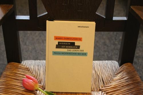 Marie Darrieussecq Hiersein ist herrlich Das Leben der Paula Modersohn-Becker Secession